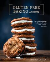 Gluten-free baking at home : 102 foolproof recipes for delicious breads, cakes, cookies, and more  Cover Image