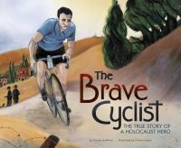 The brave cyclist : the true story of a Holocaust hero