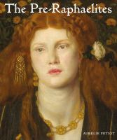 The Pre-Raphaelites by Aur©♭lie Petiot ; translated from the French by Jane Marie Todd.