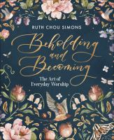 Beholding and becoming by original art and text by Ruth Chou Simons.