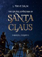 The life and adventures of Santa Claus : a magical childhood/