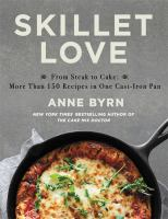 Skillet love : from steak to cake : more than 150 recipes in one cast-iron pan Book cover
