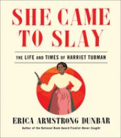 She came to slay by Erica Armstrong Dunbar.