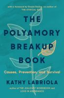The polyamory breakup book : causes, prevention, and survival  Cover Image