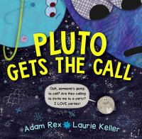 Pluto gets the call by Adam Rex ; illustrations by Laurie Keller.