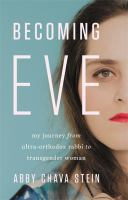Becoming Eve : my journey from ultra-Orthodox rabbi to transgender woman Book cover