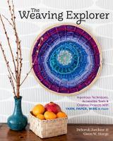 The weaving explorer by Deborah Jarchow & Gwen W. Steege.