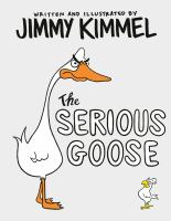 The serious goose by written and illustrated by Jimmy Kimmel.