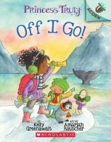 Off I go! by by Kelly Greenawalt ; illustrated by Amariah Rauscher.