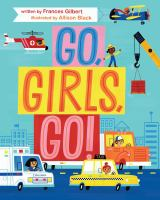 Go, girls, go! by written by Frances Gilbert ; illustrated by Allison Black.