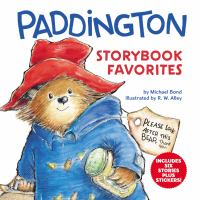 Paddington storybook favorites by Michael Bond ; illustrated by R.W. Alley.