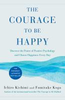 The courage to be happy by Ichiro Kishimi and Fumitake Koga.