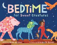 Bedtime for sweet creatures by words by Nikki Grimes ; pictures by Elizabeth Zunon.
