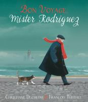 Bon voyage, Mister Rodriguez by Christiane Duchesne & [illustrated by] François Thisdale.