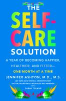 The self-care solution : a year of becoming happier, healthier, and fitter--one month at a time Book cover