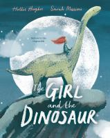 The girl and the dinosaur by by Hollie Hughes ; illustrated by Sarah Massini.