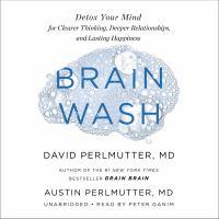 Brain wash by David Perlmutter, MD, Austin Perlmutter, MD, with Kristin Loberg.