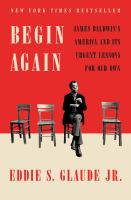 Begin again : James Baldwin's America and its urgent lessons for our own Book cover