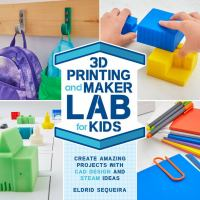 3D printing and maker lab for kids : create amazing projects with CAD design and STEAM ideas Book cover