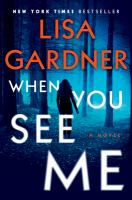 When you see me by Lisa Gardner.