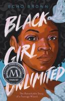Black girl unlimited : the remarkable story of a teenage wizard Book cover