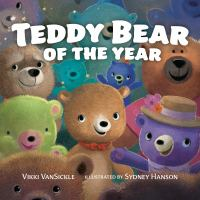 Teddy bear of the year by by Vikki VanSickle ; illustrated by Sydney Hanson.