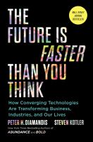 The future is faster than you think : how converging technologies are transforming business, industries, and our lives Book cover