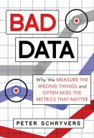 Bad data : why we measure the wrong things and often miss the metrics that matter Book cover