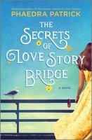 The secrets of Love Story Bridge by Phaedra Patrick.