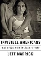 Invisible Americans : the tragic cost of child poverty Book cover
