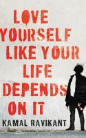 Love yourself like your life depends on it by Kamal Ravikant.