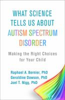What science tells us about autism spectrum disorder : making the right choices for your child Book cover