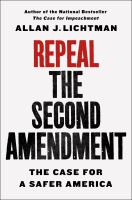 Repeal the Second Amendment : the case for a safer America Book cover