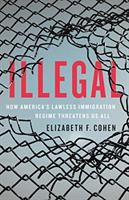 Illegal by Elizabeth F. Cohen.