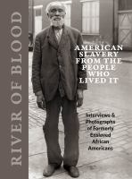 River of blood : American slavery from the people who lived it : interviews & photographs of formerly enslaved African Americans / edited by Richard Cahan and Michael Williams ; foreword by Adam Green Book cover