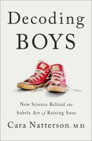 Decoding boys by Cara Natterson, M.D.