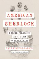 American Sherlock : murder, forensics, and the birth of American CSI Book cover
