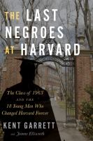 The last negroes at Harvard by Kent Garrett and Jeanne Ellsworth.