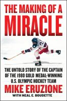 The making of a miracle by Mike Eruzione with Neal E. Boudette.