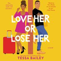 Love her or lose her by Tessa Bailey.