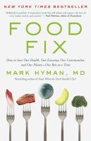 Food fix : how to save our health, our economy, our communities, and our planet-one bite at a time Book cover