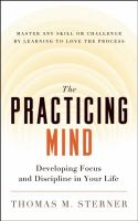 The practicing mind : developing focus and discipline in your life : master any skill or challenge by learning to love the process  Cover Image