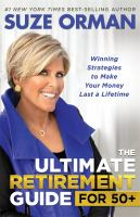The ultimate retirement guide for 50+ : winning strategies to make your money last a lifetime
