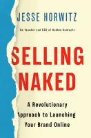 Selling naked : a revolutionary approach to launching your brand online Book cover