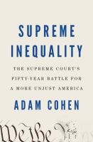 Supreme inequality : the Supreme Court's fifty-year battle for a more unjust America  Cover Image