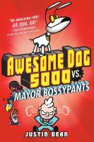 Awesome Dog 5000 vs. Mayor Bossypants by Justin Dean.