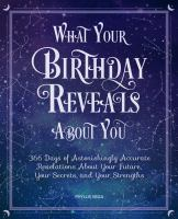 What your birthday reveals about you : 366 days of astonishingly accurate revelations about your future, your secrets, and your strengths Book cover