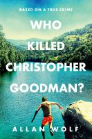 Who killed Christopher Goodman? : based on a true crime Book cover