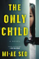 The only child by Mi-ae Seo ; translated by Yewon Jung.