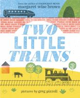 Two little trains by story by Margaret Wise Brown ; pictures by Greg Pizzoli.